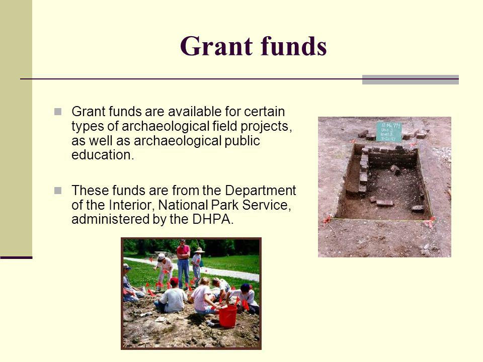 Grant funds Grant funds are available for certain types of archaeological field projects, as well as archaeological public education.