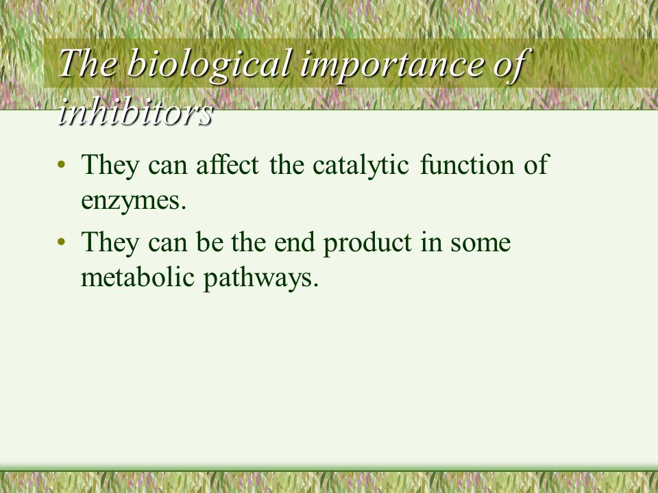 The biological importance of inhibitors