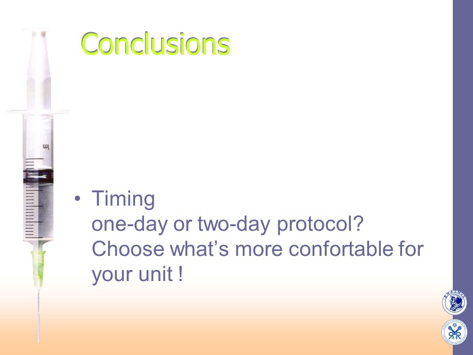 Conclusions Timing one-day or two-day protocol Choose what's more confortable for your unit !