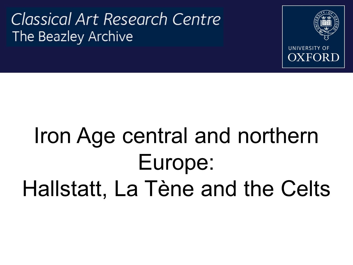 Iron Age central and northern Europe: Hallstatt, La Tène and the Celts