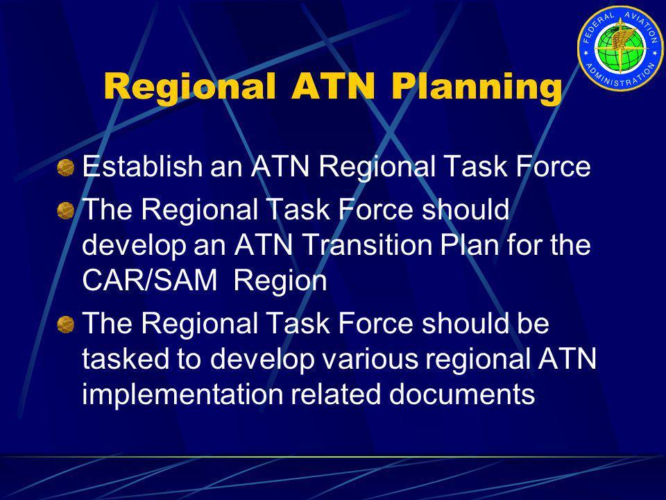 Regional ATN Planning Establish an ATN Regional Task Force