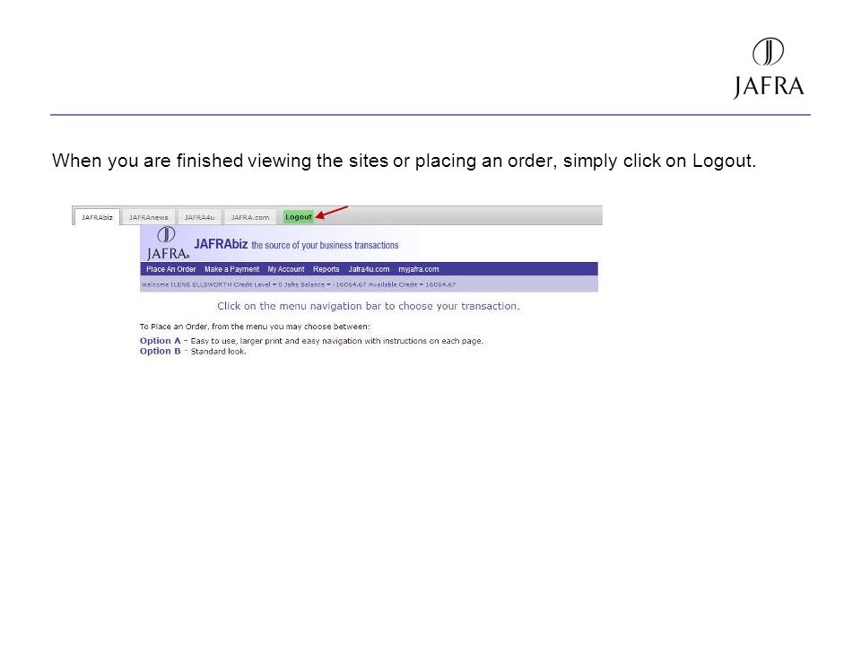 When you are finished viewing the sites or placing an order, simply click on Logout.