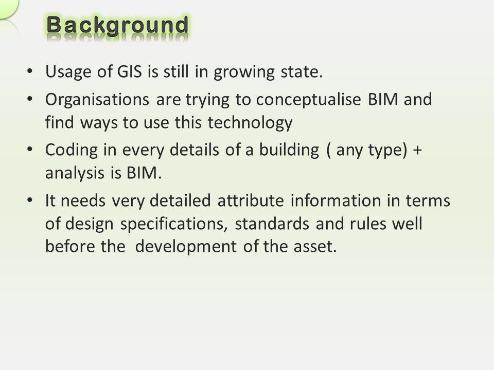 Background Usage of GIS is still in growing state.