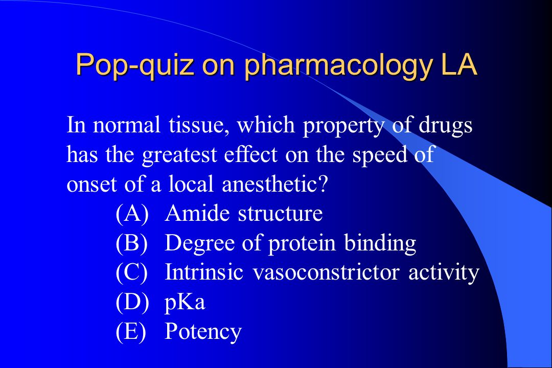 Pop-quiz on pharmacology LA