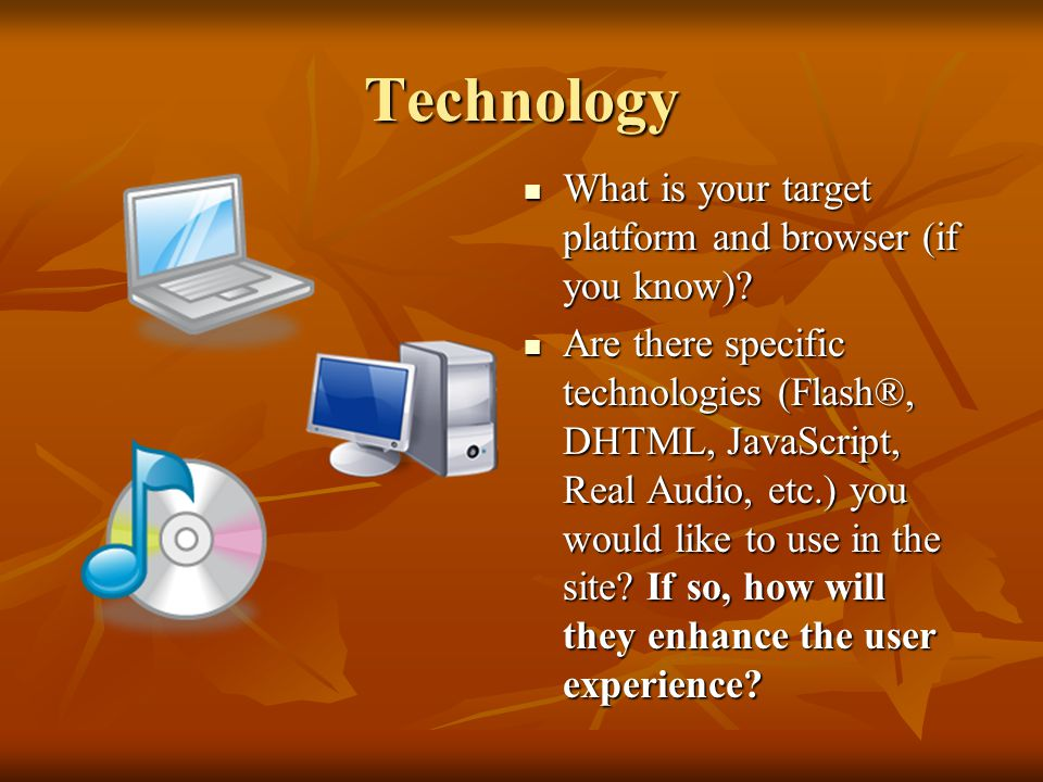 Technology What is your target platform and browser (if you know)