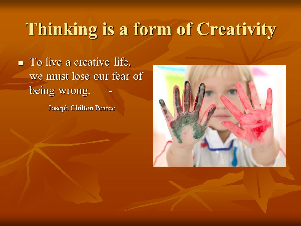 Thinking is a form of Creativity