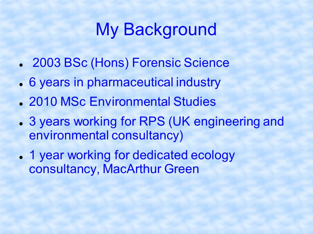 My Background 2003 BSc (Hons) Forensic Science
