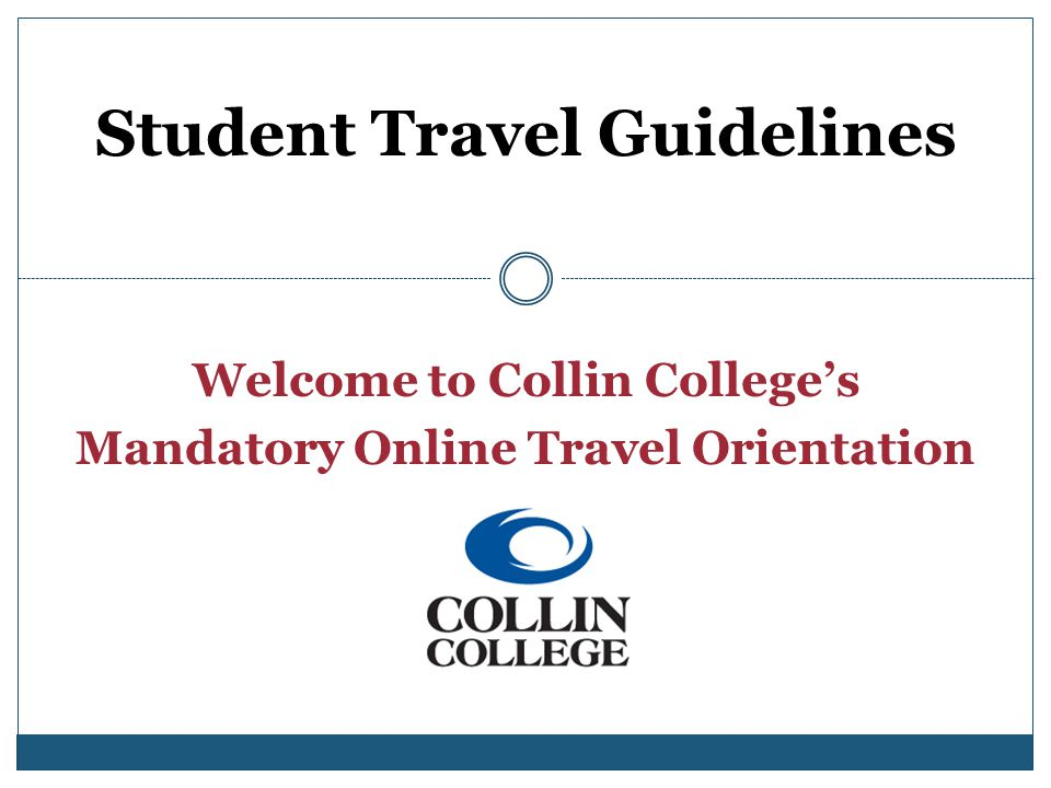 Welcome to Collin College's Mandatory Online Travel Orientation
