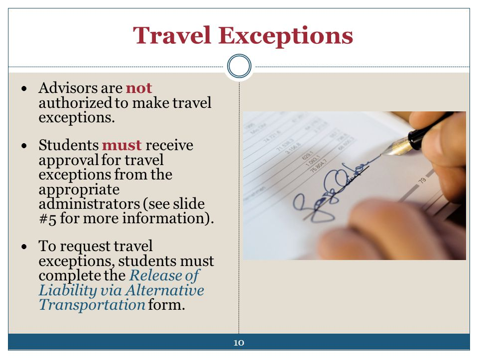 Travel Exceptions Advisors are not authorized to make travel exceptions.