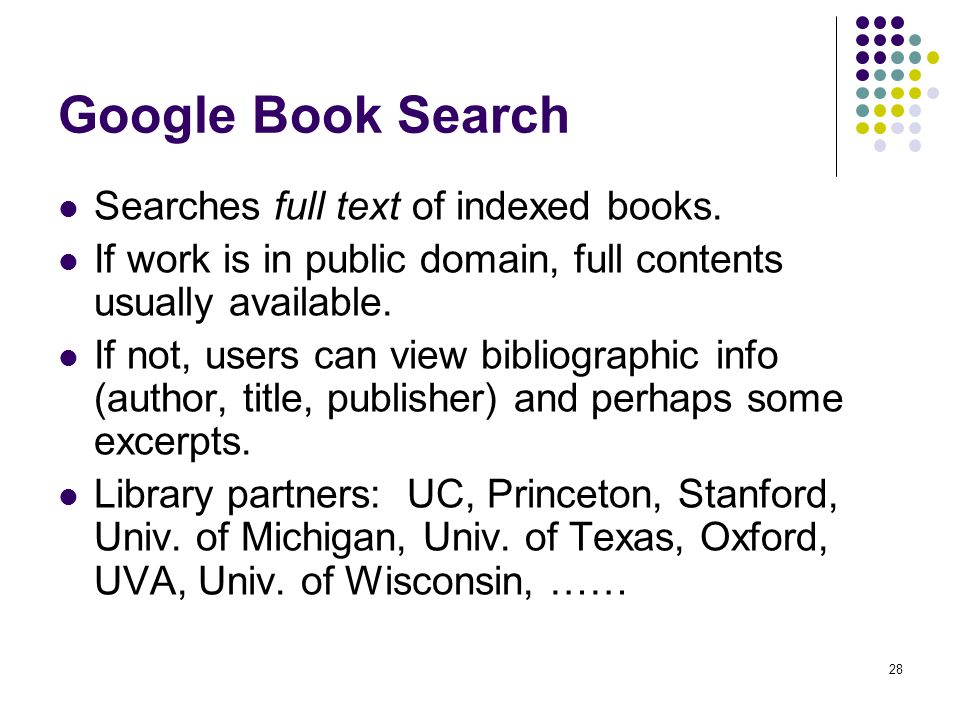 Google Book Search Searches full text of indexed books.