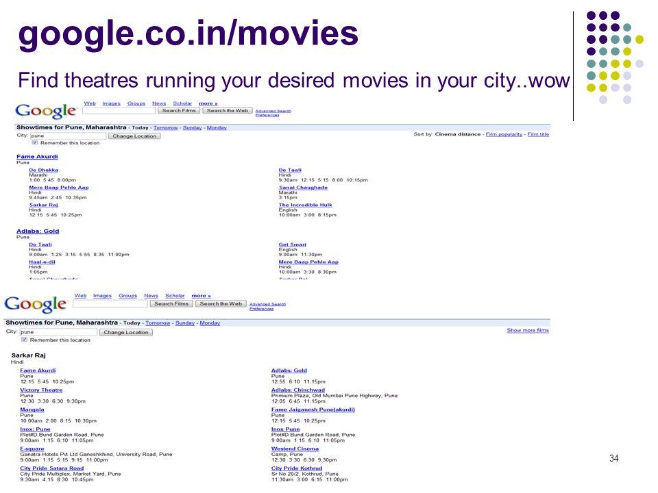 google.co.in/movies Find theatres running your desired movies in your city..wow