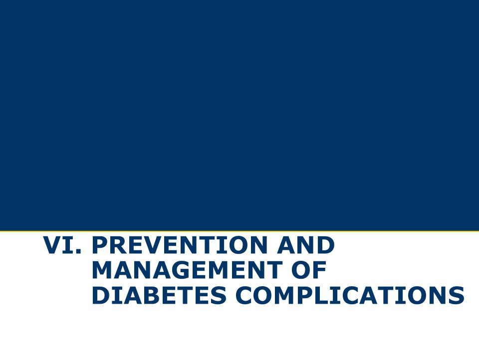 VI. Prevention and management of diabetes complications