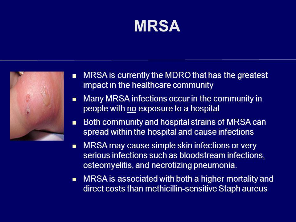 MRSA MRSA is currently the MDRO that has the greatest impact in the healthcare community.