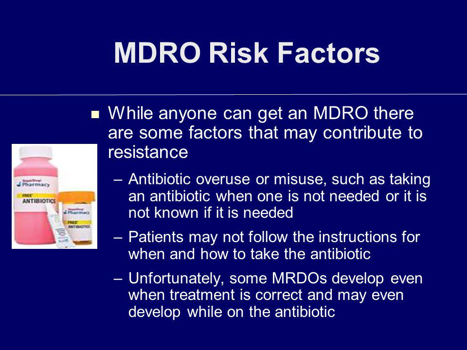 MDRO Risk Factors While anyone can get an MDRO there are some factors that may contribute to resistance.