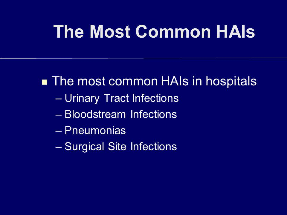 The Most Common HAIs The most common HAIs in hospitals