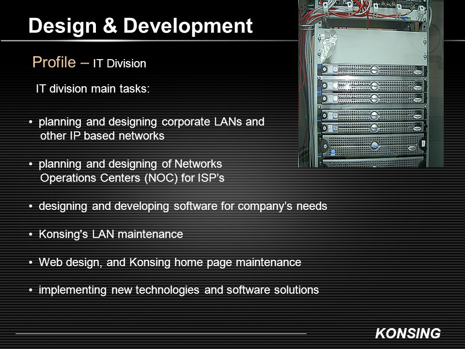 Design & Development Profile – IT Division IT division main tasks: