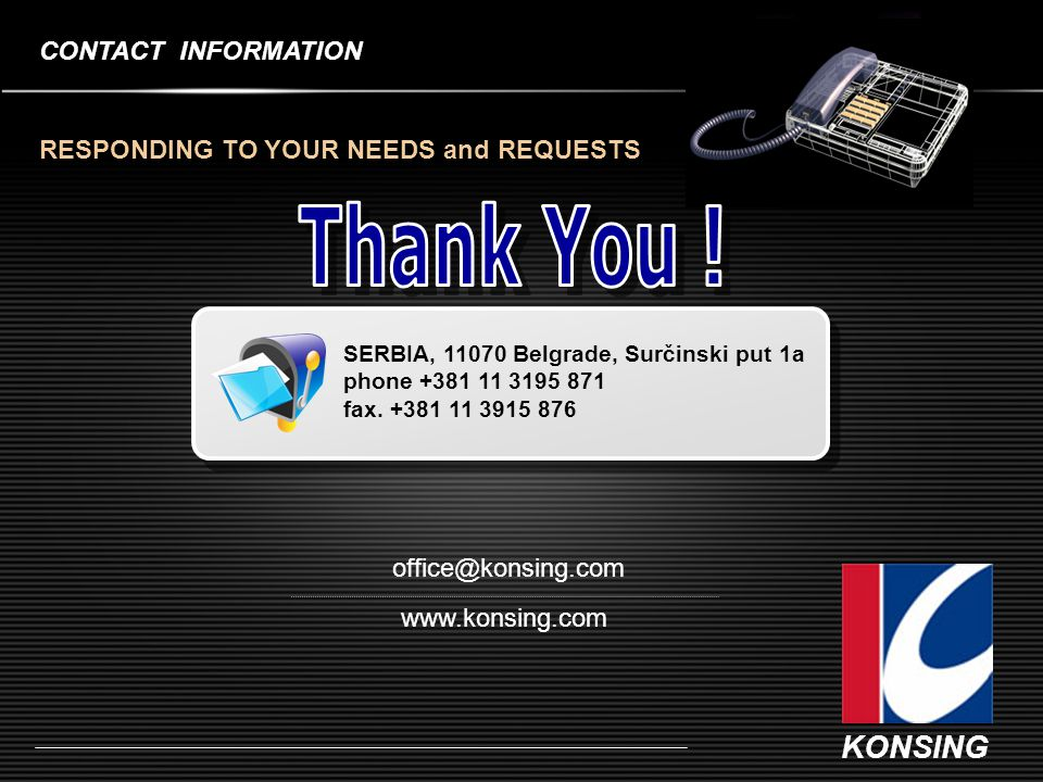 CONTACT INFORMATION RESPONDING TO YOUR NEEDS and REQUESTS. Thank You ! SERBIA, 11070 Belgrade, Surčinski put 1a.