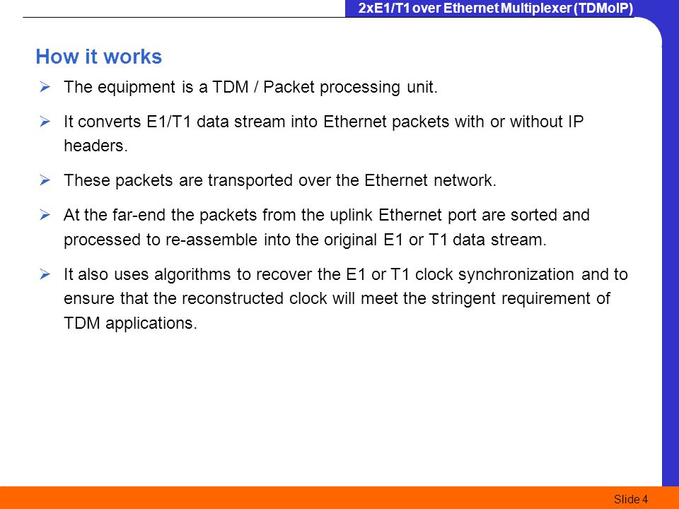 How it works The equipment is a TDM / Packet processing unit.