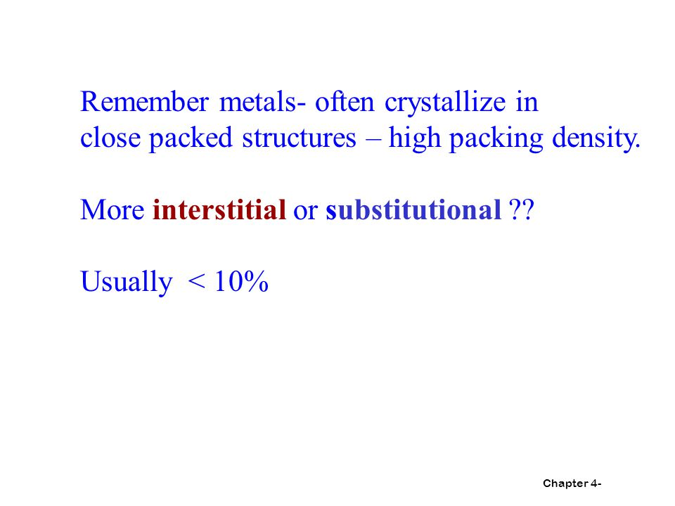 Remember metals- often crystallize in