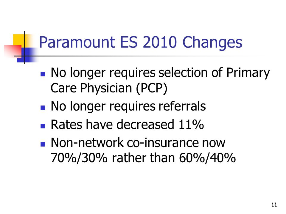 Paramount ES 2010 Changes No longer requires selection of Primary Care Physician (PCP) No longer requires referrals.