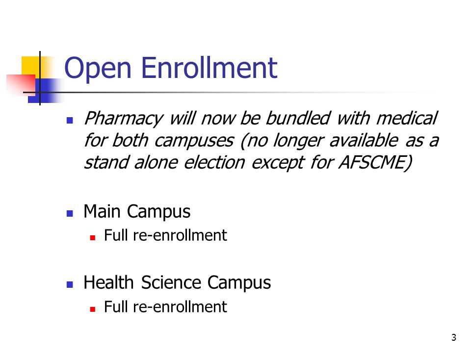 Open Enrollment Pharmacy will now be bundled with medical for both campuses (no longer available as a stand alone election except for AFSCME)