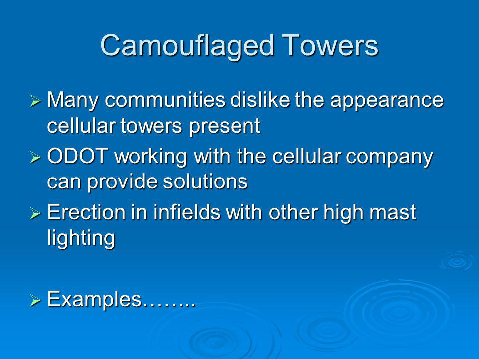 Camouflaged Towers Many communities dislike the appearance cellular towers present. ODOT working with the cellular company can provide solutions.