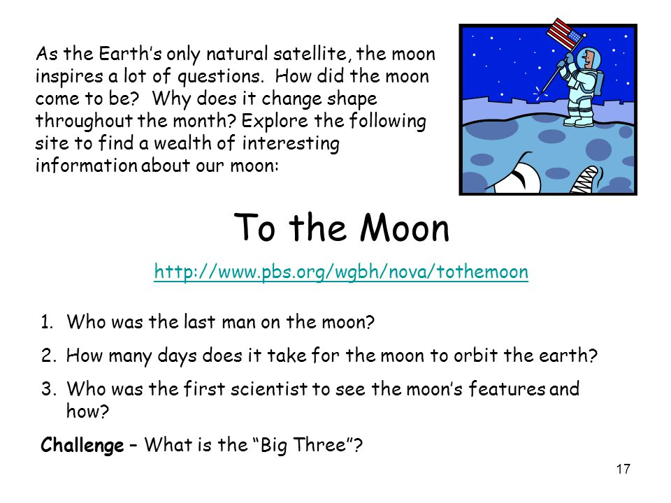 As the Earth's only natural satellite, the moon inspires a lot of questions. How did the moon come to be Why does it change shape throughout the month Explore the following site to find a wealth of interesting information about our moon: