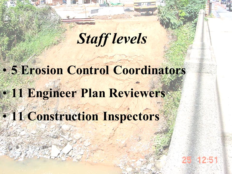 Staff levels 5 Erosion Control Coordinators 11 Engineer Plan Reviewers