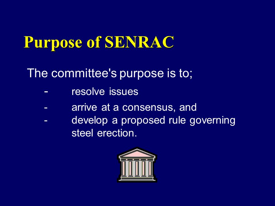 Purpose of SENRAC The committee s purpose is to; - resolve issues