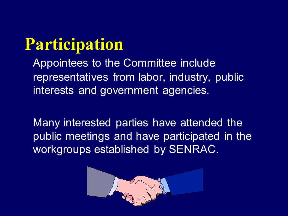 Participation Appointees to the Committee include representatives from labor, industry, public interests and government agencies.