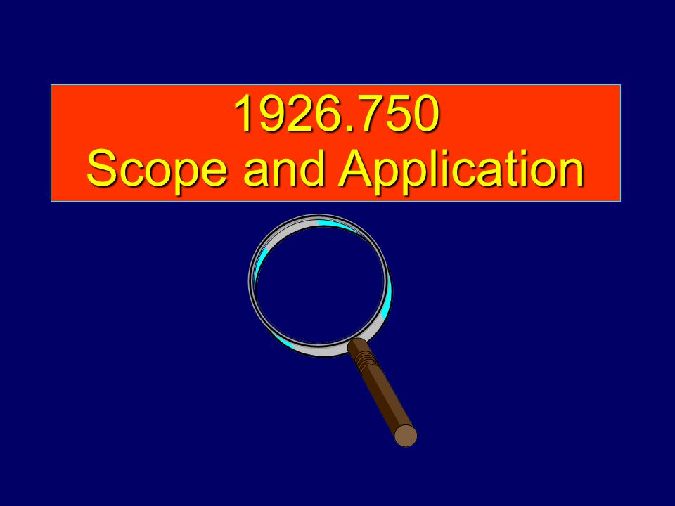 1926.750 Scope and Application