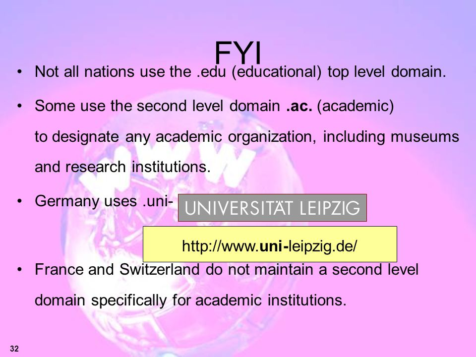 FYI Not all nations use the .edu (educational) top level domain.