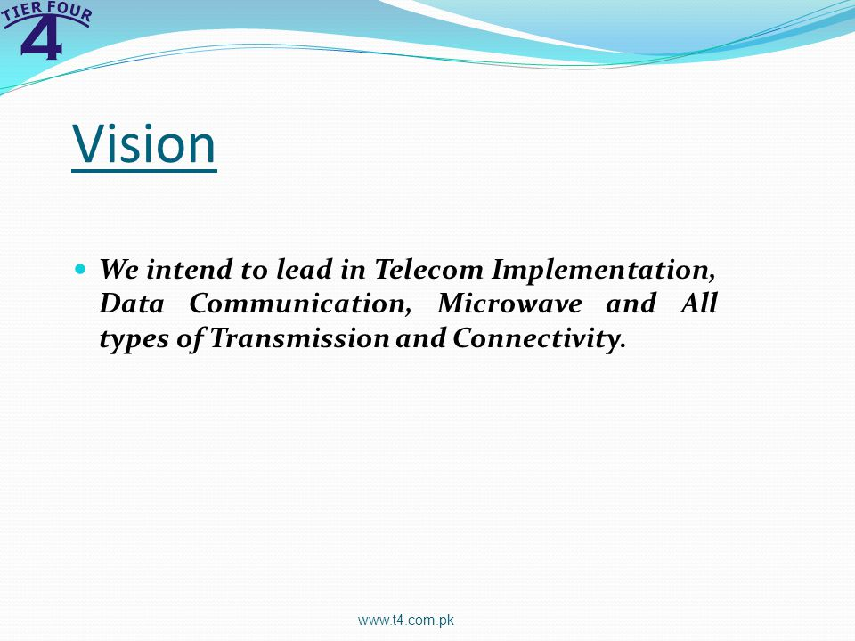 Vision We intend to lead in Telecom Implementation, Data Communication, Microwave and All types of Transmission and Connectivity.