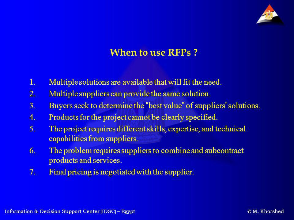 When to use RFPs Multiple solutions are available that will fit the need. Multiple suppliers can provide the same solution.