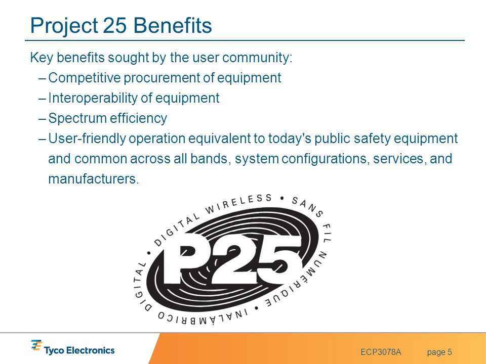 Project 25 Benefits Key benefits sought by the user community: