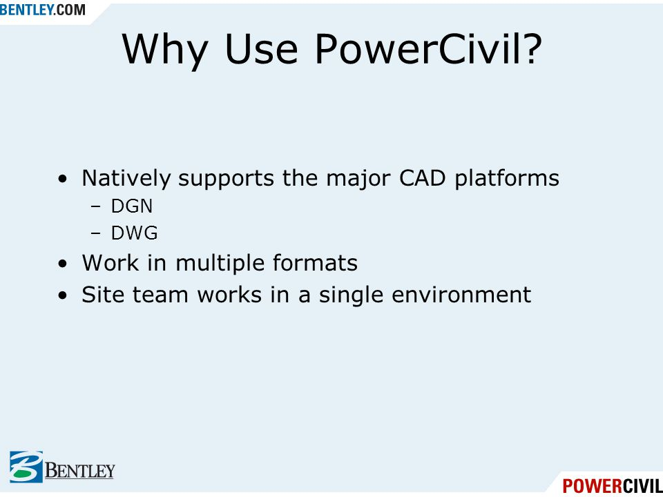 Why Use PowerCivil Natively supports the major CAD platforms
