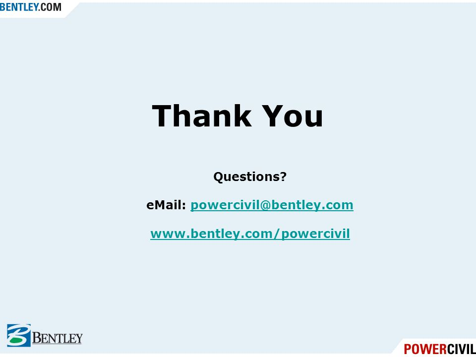 Thank You Questions eMail: powercivil@bentley.com www.bentley.com/powercivil