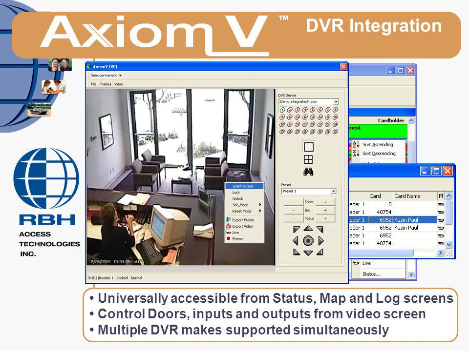 DVR Integration • Universally accessible from Status, Map and Log screens. • Control Doors, inputs and outputs from video screen.