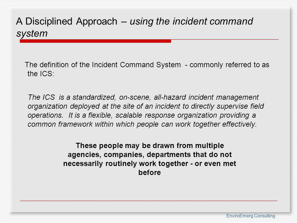 A Disciplined Approach – using the incident command system