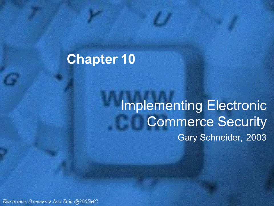 Implementing Electronic Commerce Security Gary Schneider, 2003