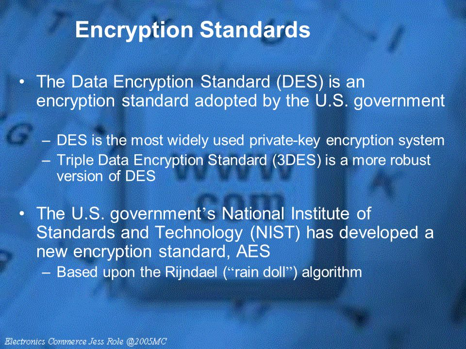 Encryption Standards The Data Encryption Standard (DES) is an encryption standard adopted by the U.S. government.