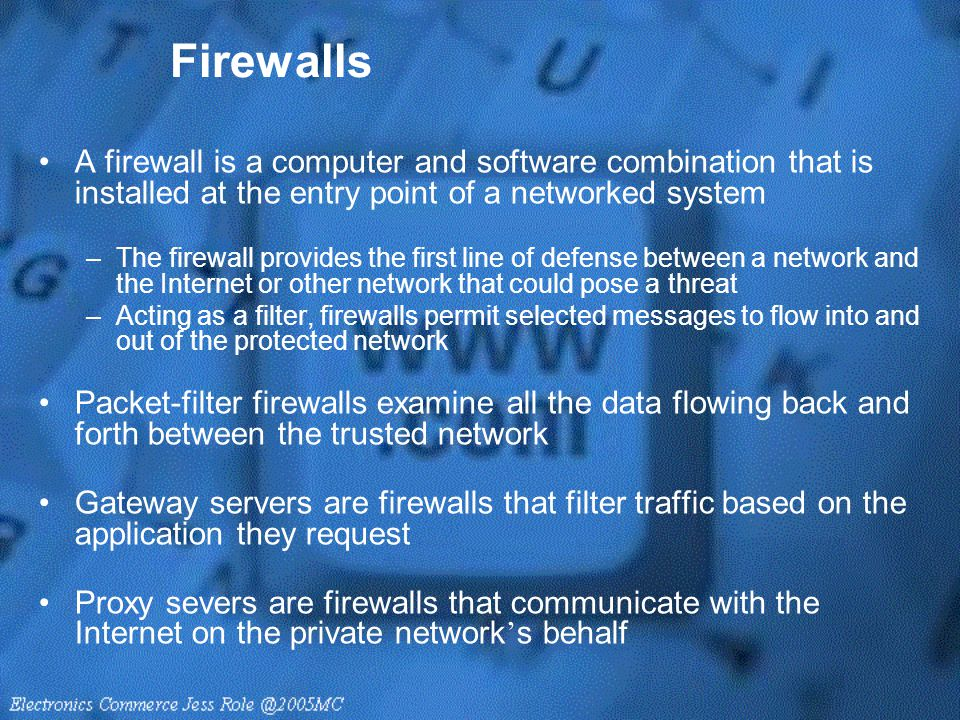 Firewalls A firewall is a computer and software combination that is installed at the entry point of a networked system.