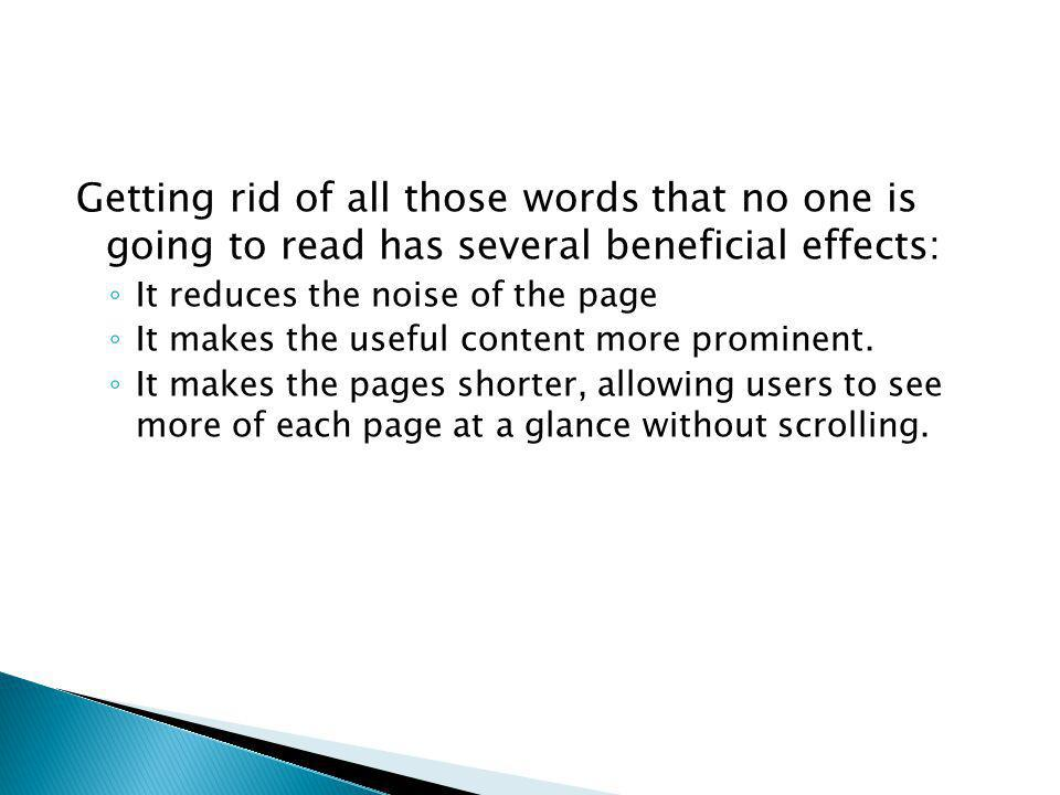 Getting rid of all those words that no one is going to read has several beneficial effects: