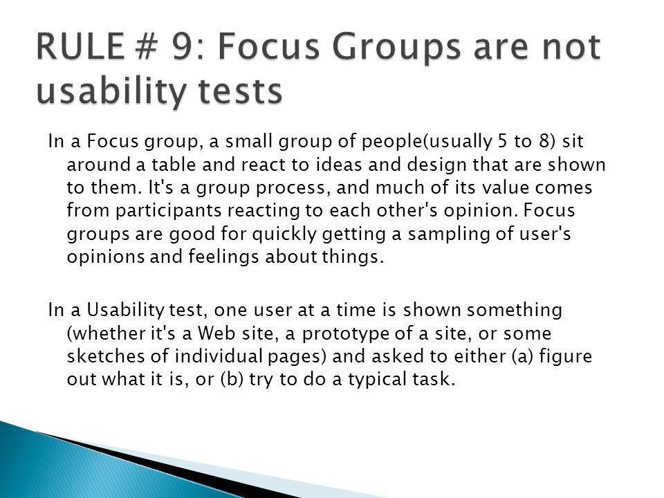 RULE # 9: Focus Groups are not usability tests