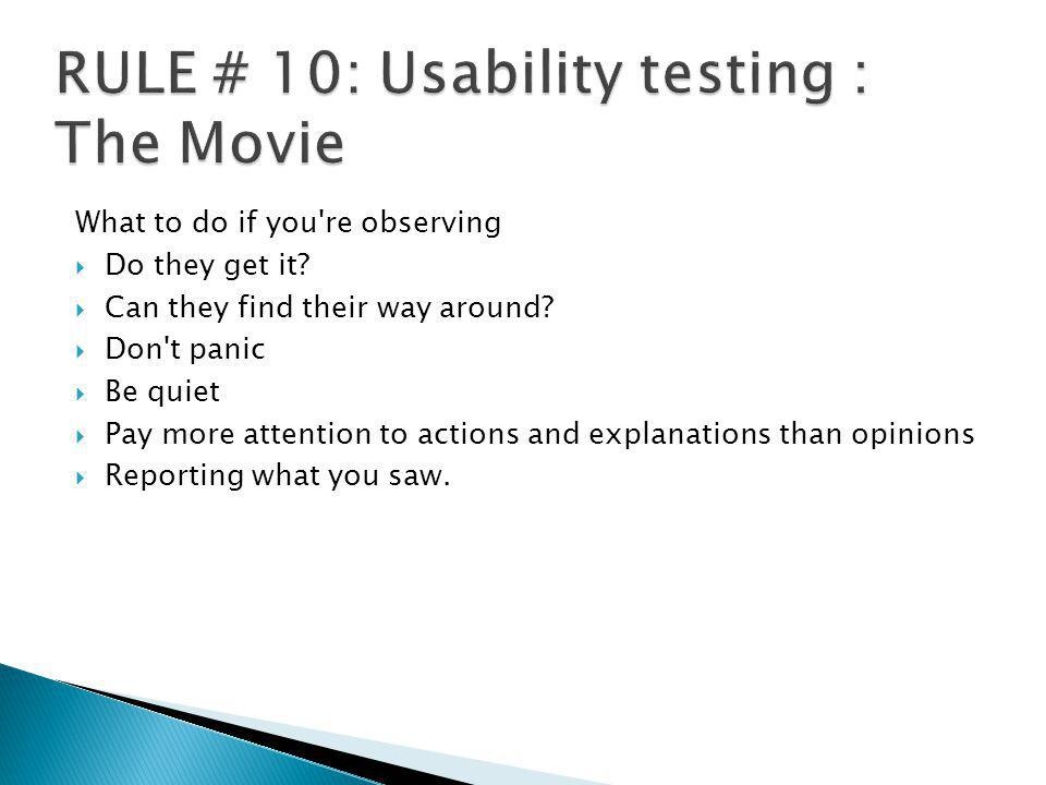 RULE # 10: Usability testing : The Movie