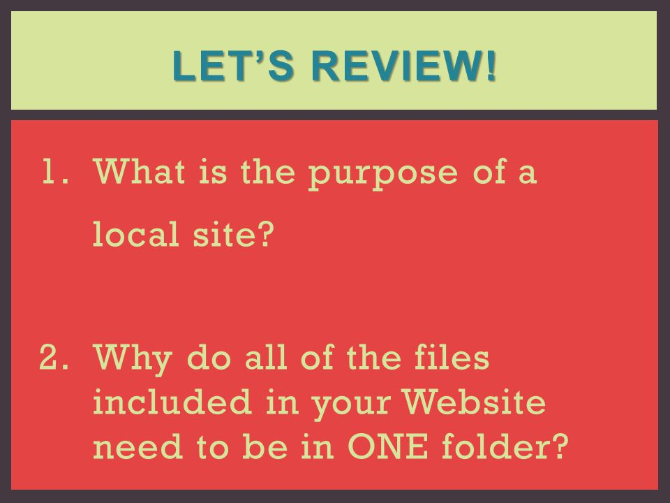 Let's Review! What is the purpose of a local site