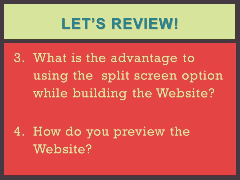 Let's Review. What is the advantage to using the split screen option while building the Website.