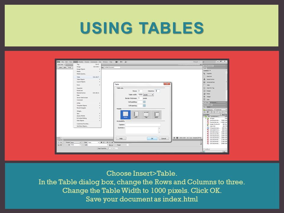 Using Tables Choose Insert>Table.