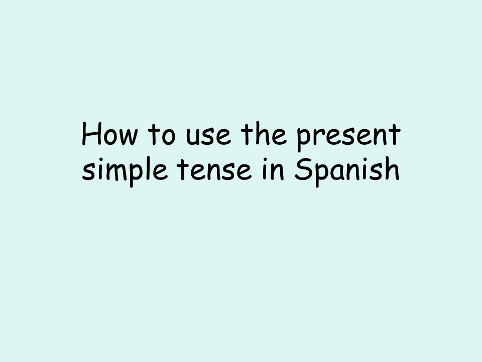 How to use the present simple tense in Spanish