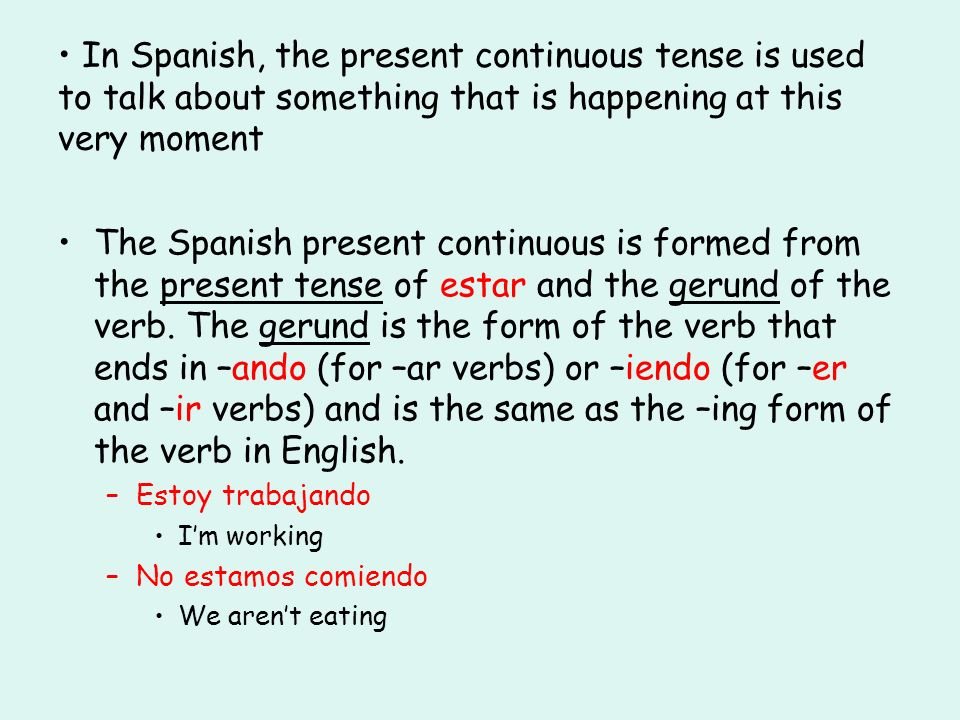 In Spanish, the present continuous tense is used to talk about something that is happening at this very moment